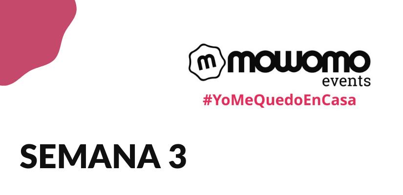Semana 3 del mowomo camp #yomequedoencasa