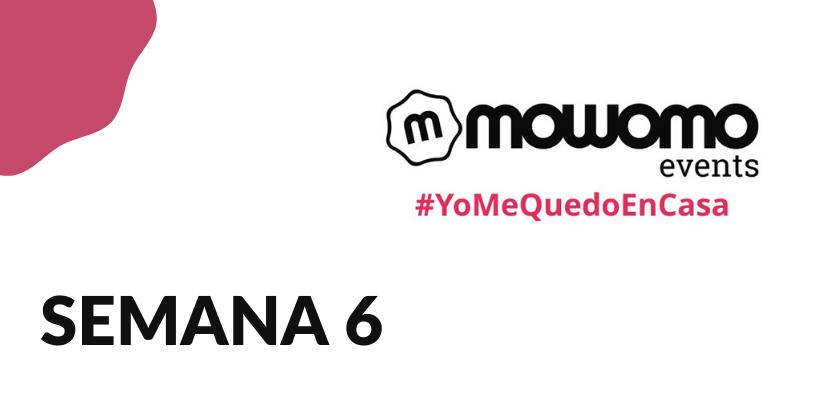 Semana 6 del mowomo camp #yomequedoencasa